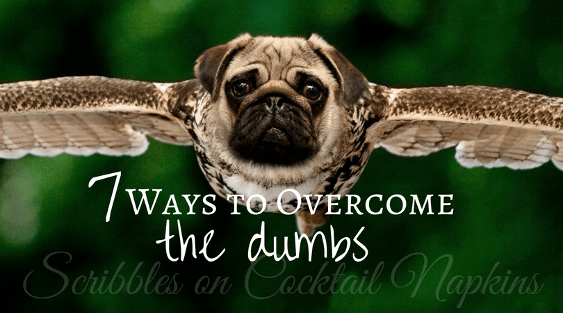 Writing: 7 Ways to Cure the Dumbs